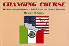 Brochure - Changing Course: The International Boundary, United States and Mexico, 1848-1963